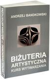 BIŻUTERIA ARTYSTYCZNA - KURS WYTWARZANIA,  Andrzej Bandkowski